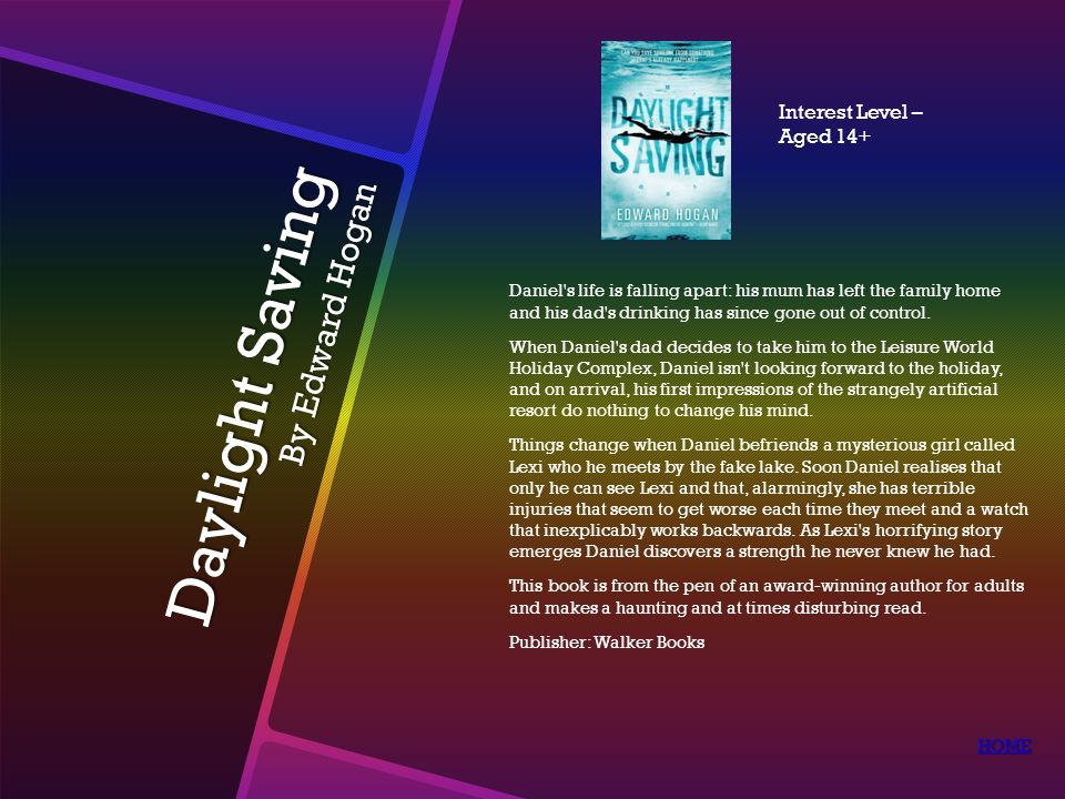 Daylight Saving By Edward Hogan Daniel s life is falling apart: his mum has left the family home and his dad s drinking has since gone out of control.