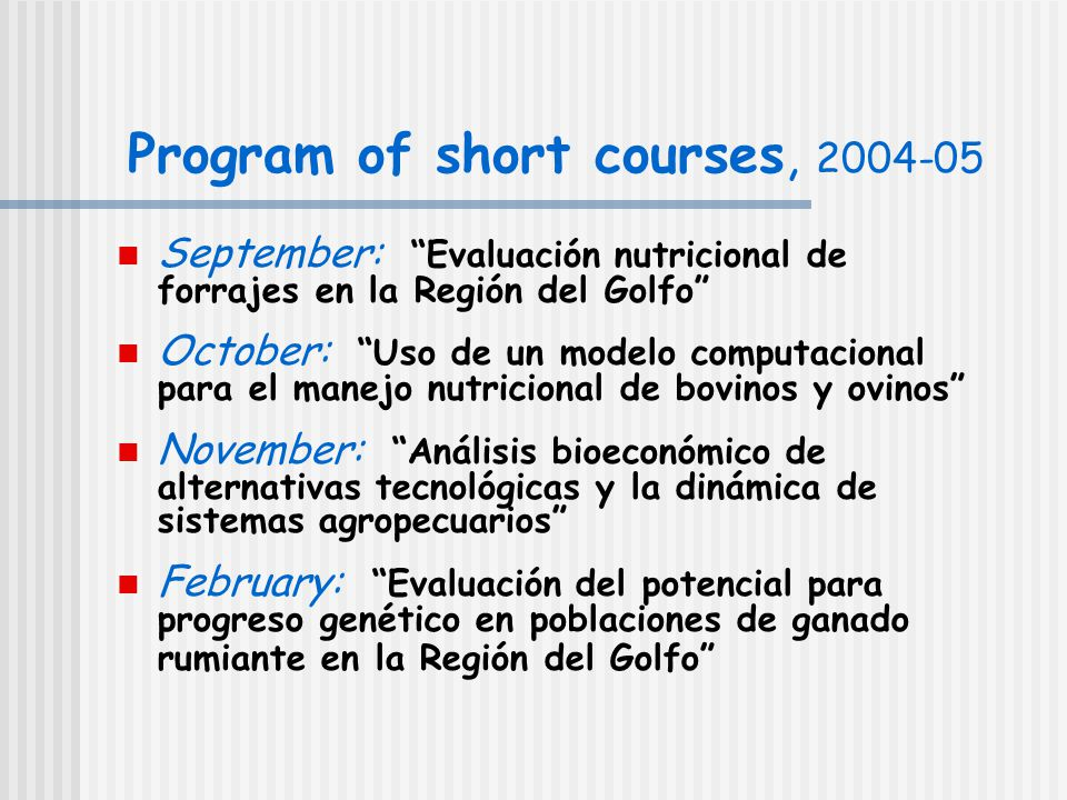 Short course objectives (>175 classroom hours given) Agree on priority research themes (>175 classroom hours given) Disseminate information through Internet site and other avenues Forage  Nutrition  Bio-economic  management evaluación …  Genetic mgt… system dynamics (SD) Aplicación de la DS al Entorno… 5 o : Aplicación de la DS al Entorno… (>175 classroom hours given) Agree on priority research themes (>175 classroom hours given) Disseminate information through Internet site and other avenues Forage  Nutrition  Bio-economic  management evaluación …  Genetic mgt… system dynamics (SD) Aplicación de la DS al Entorno… 5 o : Aplicación de la DS al Entorno…