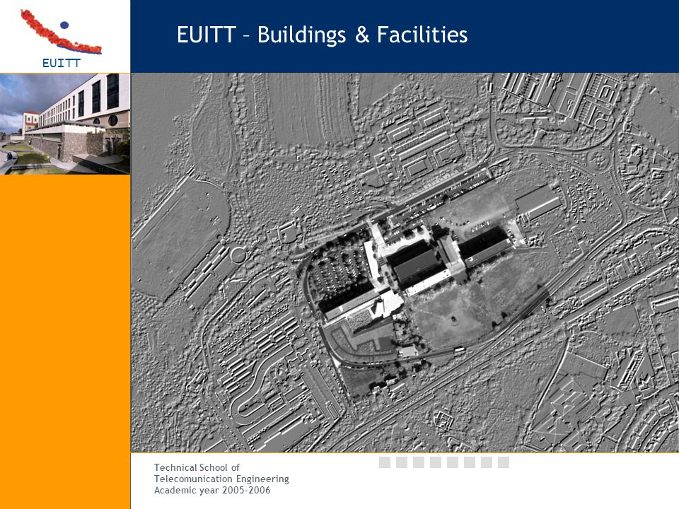 EUITT Technical School of Telecomunication Engineering Academic year 2005-2006 EUITT – Buildings & Facilities