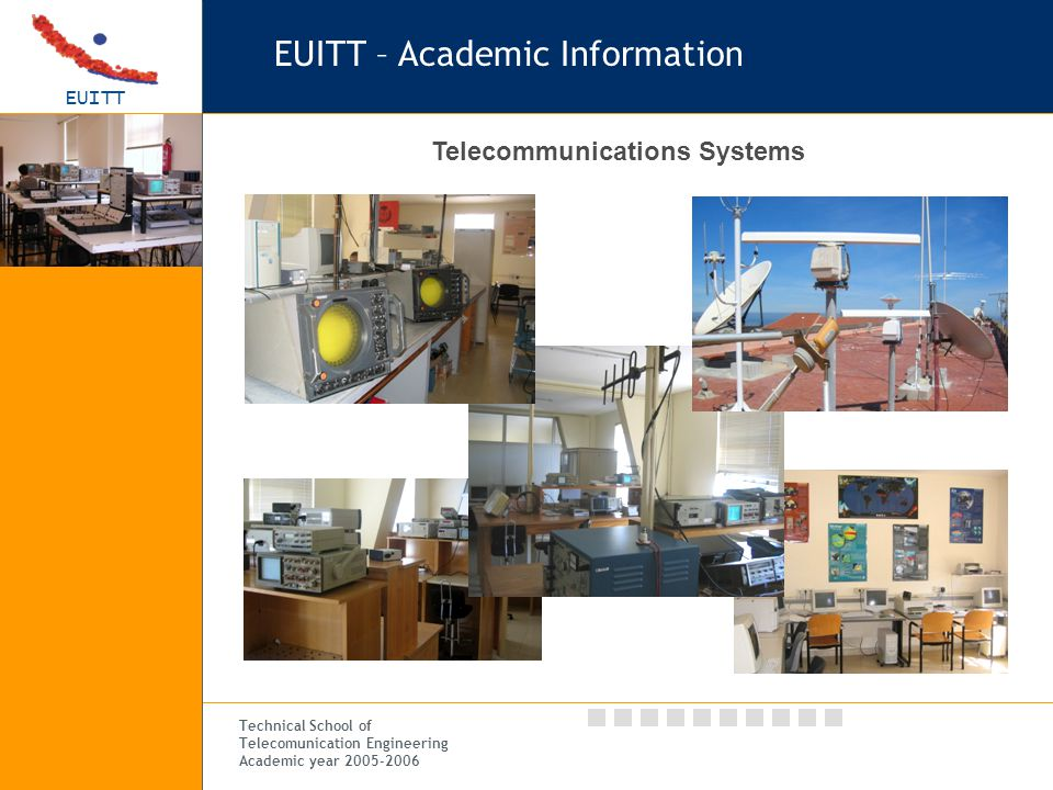 EUITT Technical School of Telecomunication Engineering Academic year 2005-2006 EUITT – Academic Information Telecommunications Systems
