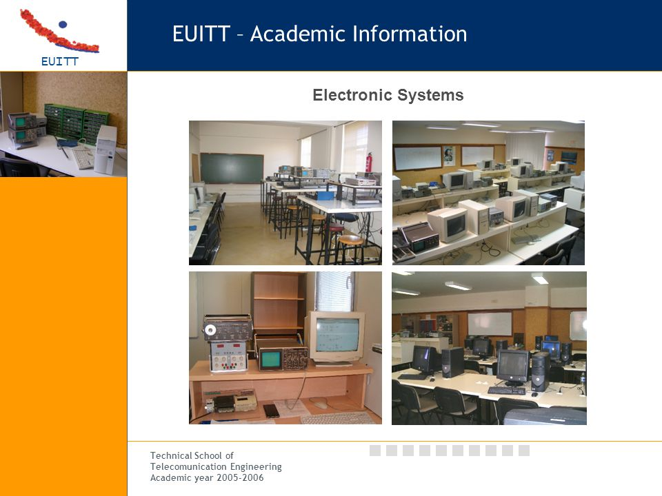 EUITT Technical School of Telecomunication Engineering Academic year 2005-2006 EUITT – Academic Information Electronic Systems