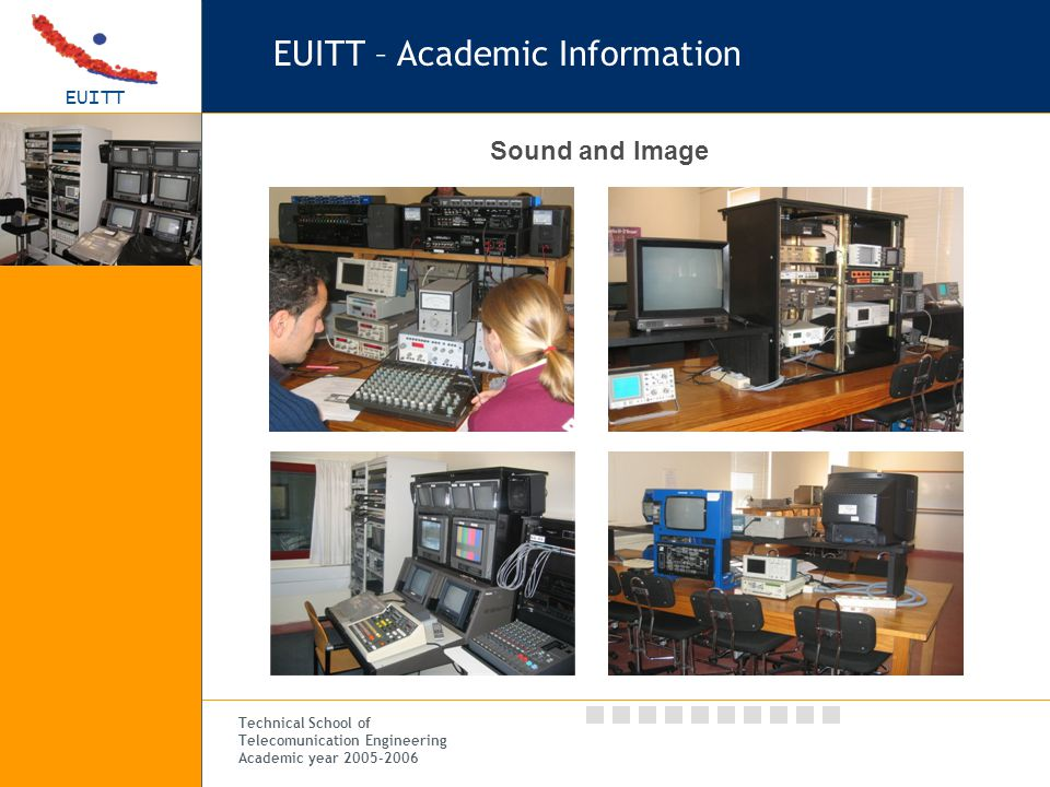 EUITT Technical School of Telecomunication Engineering Academic year 2005-2006 EUITT – Academic Information Sound and Image