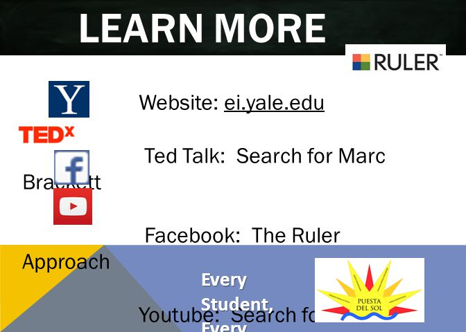 LEARN MORE Website: ei.yale.edu Ted Talk: Search for Marc Brackett Facebook: The Ruler Approach Youtube: Search for Marc Brackett District Website: Search Social and Emotional Learning Every Student, Every Classroom, Every Day
