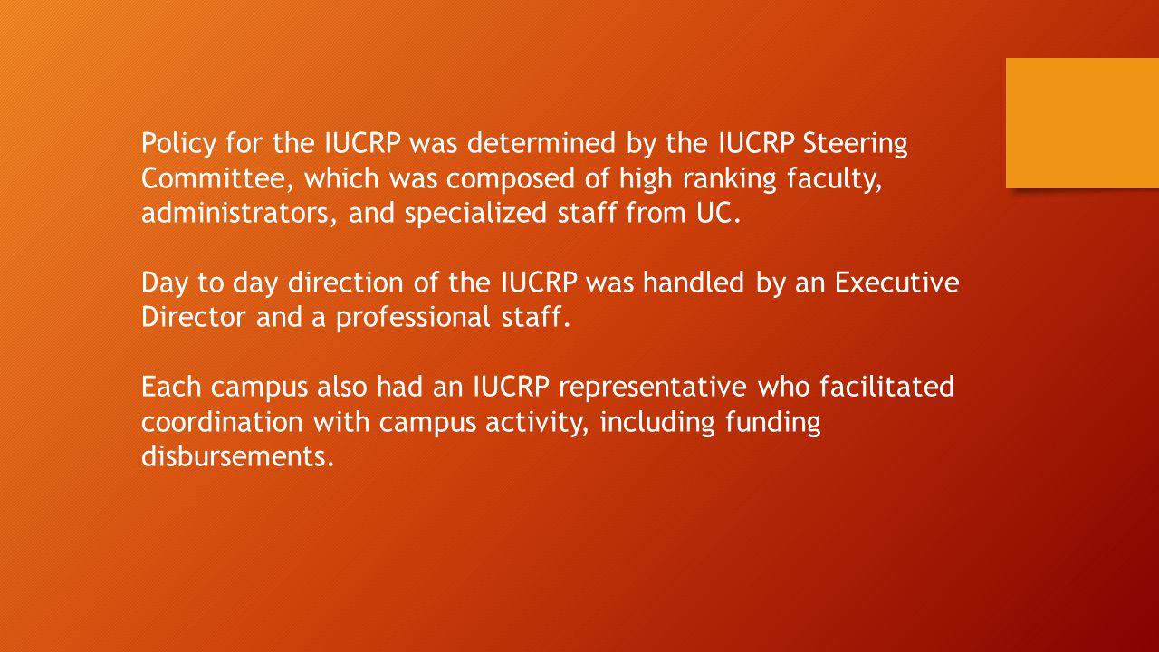 Policy for the IUCRP was determined by the IUCRP Steering Committee, which was composed of high ranking faculty, administrators, and specialized staff from UC.