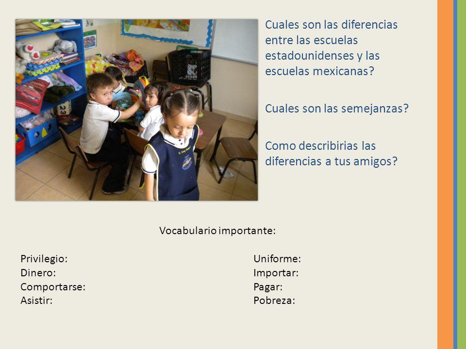 Cuales son las diferencias entre las escuelas estadounidenses y las escuelas mexicanas? Cuales son las semejanzas? Como describirias las diferencias a