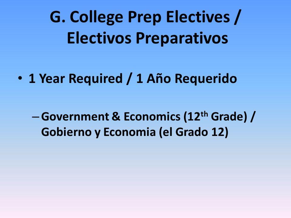 G. College Prep Electives / Electivos Preparativos 1 Year Required / 1 Año Requerido – Government & Economics (12 th Grade) / Gobierno y Economia (el