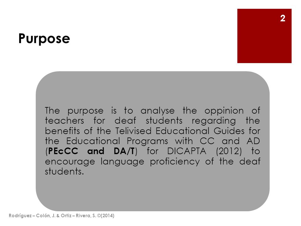 Purpose The purpose is to analyse the oppinion of teachers for deaf students regarding the benefits of the Telivised Educational Guides for the Educational Programs with CC and AD ( PEcCC and DA/T ) for DICAPTA (2012) to encourage language proficiency of the deaf students.