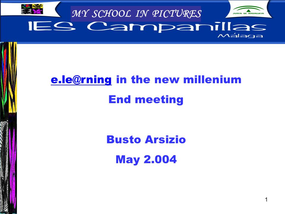1 MY SCHOOL IN PICTURES e.le@rninge.le@rning in the new millenium End meeting Busto Arsizio May 2.004