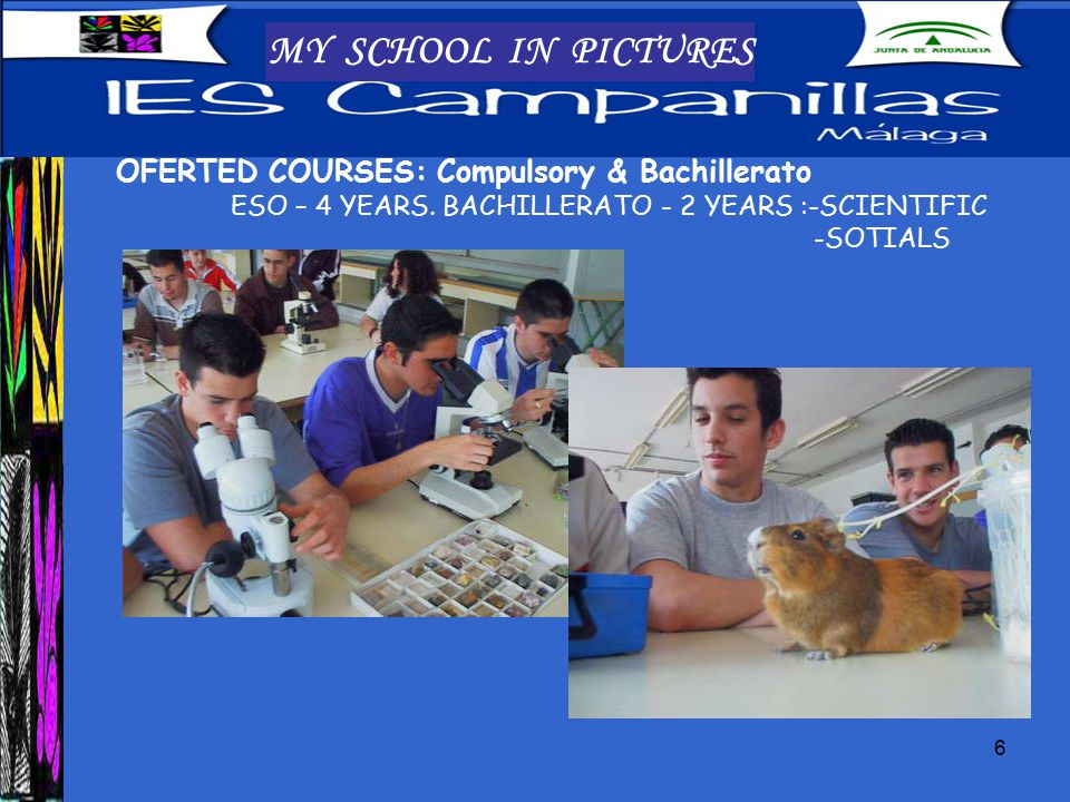 6 MY SCHOOL IN PICTURES OFERTED COURSES: Compulsory & Bachillerato ESO – 4 YEARS.