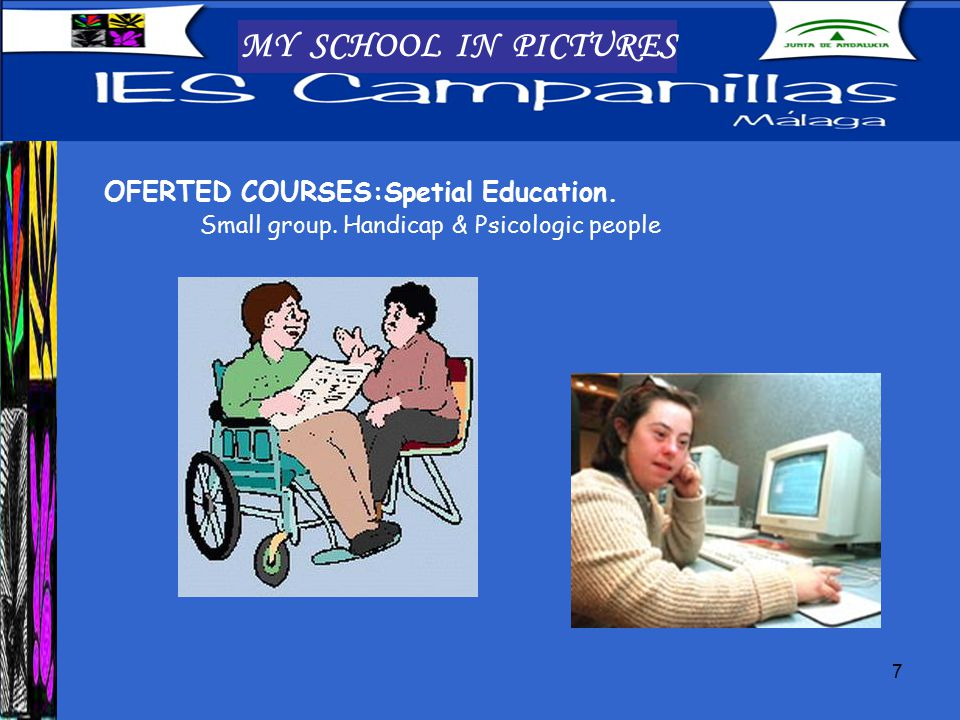 7 MY SCHOOL IN PICTURES OFERTED COURSES:Spetial Education.