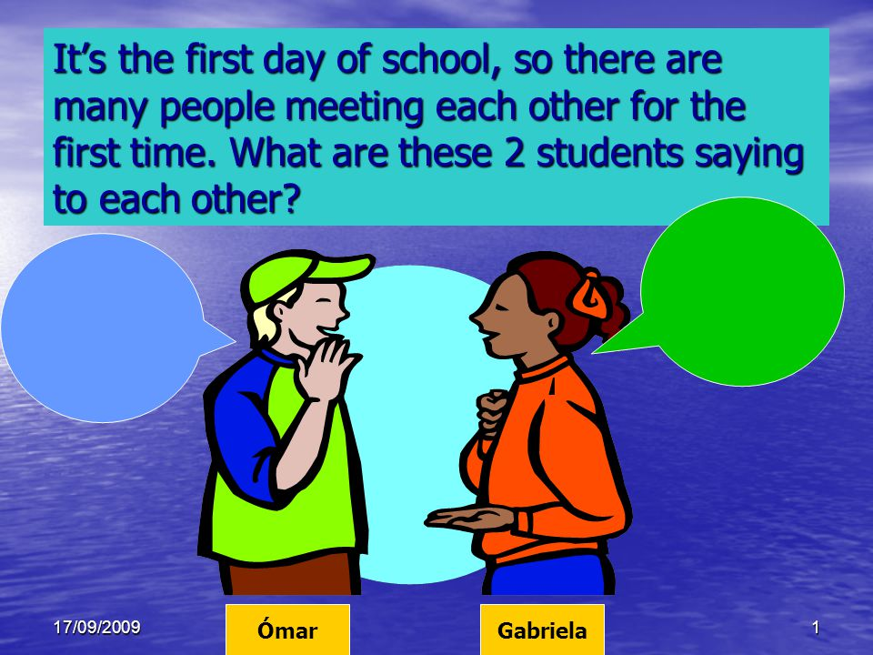 17/09/20091 It's the first day of school, so there are many people meeting each other for the first time.
