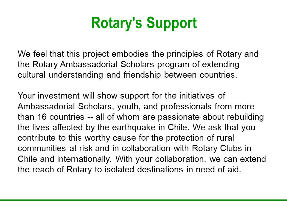 Rotary's Support We feel that this project embodies the principles of Rotary and the Rotary Ambassadorial Scholars program of extending cultural under