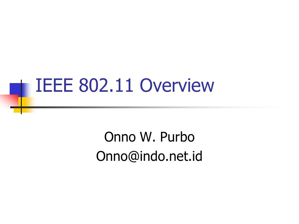 IEEE 802.11 Overview Onno W. Purbo Onno@indo.net.id
