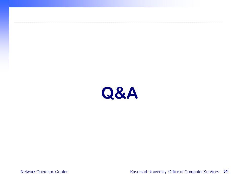 34 Network Operation Center Kasetsart University Office of Computer Services Q&A