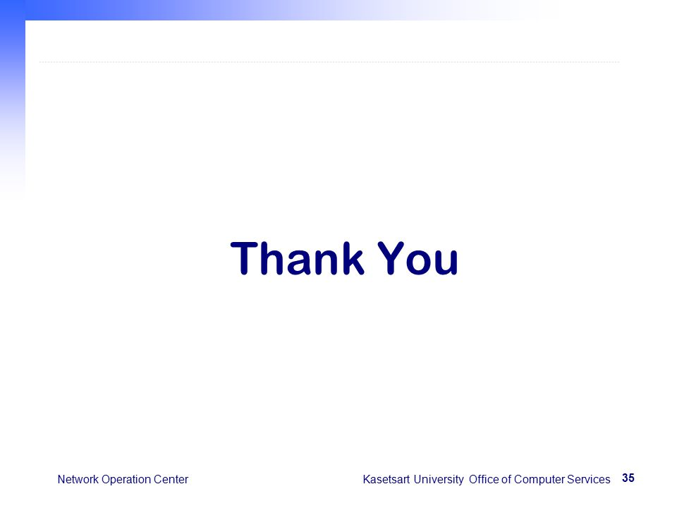 35 Network Operation Center Kasetsart University Office of Computer Services Thank You