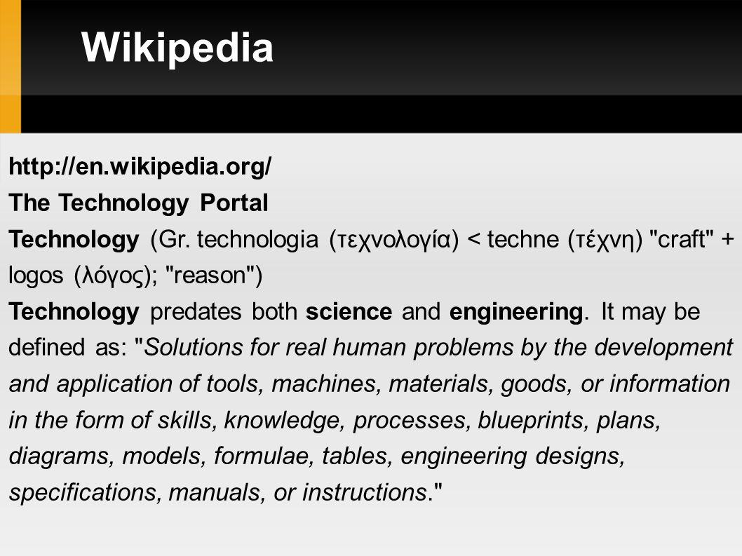 Wikipedia http://en.wikipedia.org/ The Technology Portal Technology (Gr.