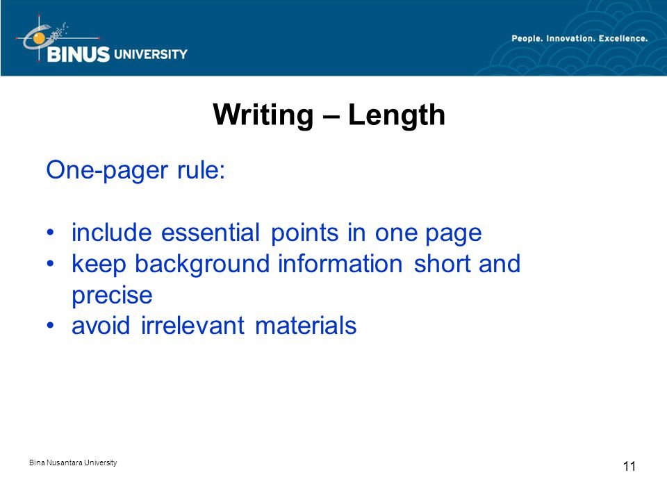 Writing – Length One-pager rule: include essential points in one page keep background information short and precise avoid irrelevant materials Bina Nusantara University 11