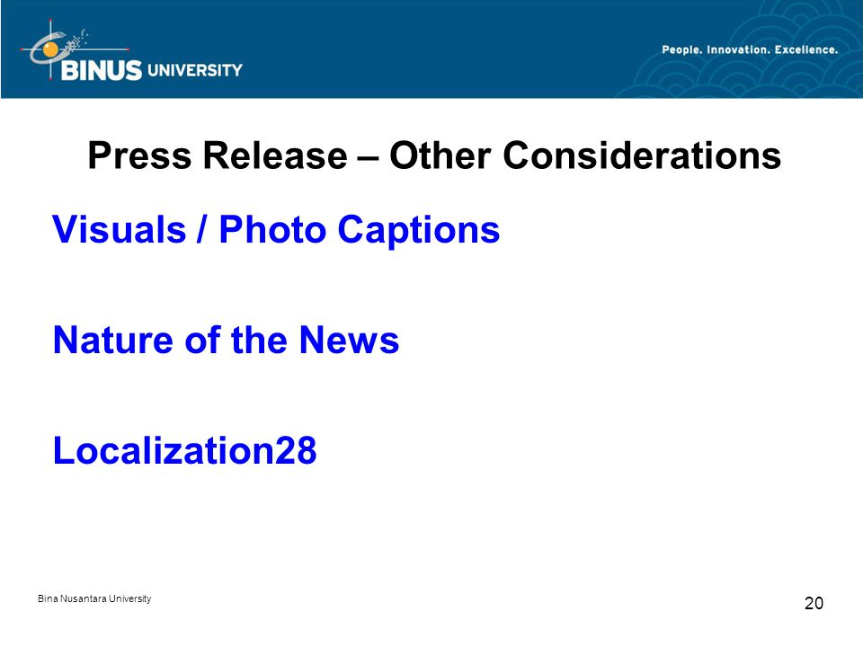 Press Release – Other Considerations Visuals / Photo Captions Nature of the News Localization28 Bina Nusantara University 20