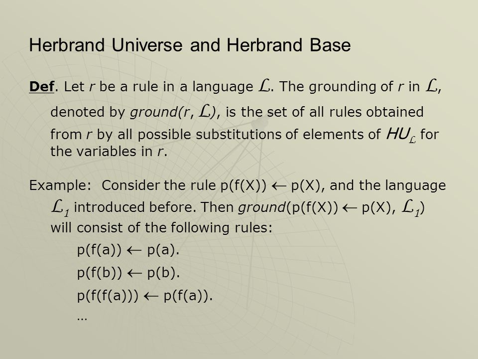 Herbrand Universe and Herbrand Base Def.Let r be a rule in a language L.