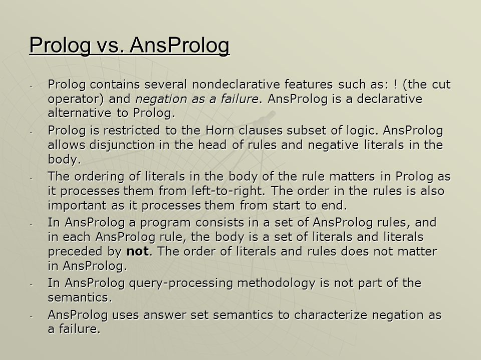 Prolog vs.AnsProlog - Prolog contains several nondeclarative features such as: .