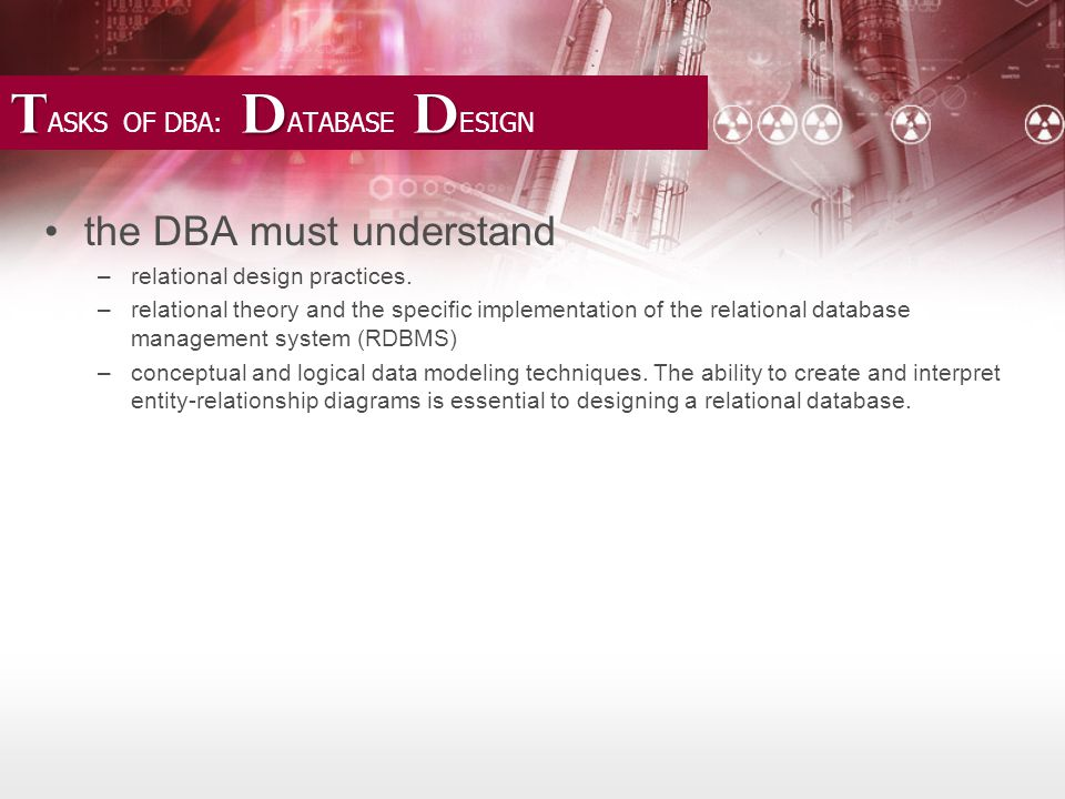 T D D T ASKS OF DBA: D ATABASE D ESIGN the DBA must understand –relational design practices.