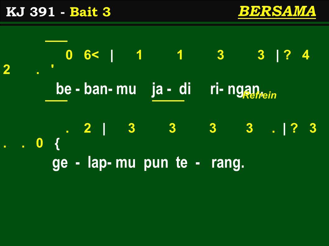 0 6< | 1 1 3 3 | . 4 2. be - ban- mu ja - di ri- ngan,.