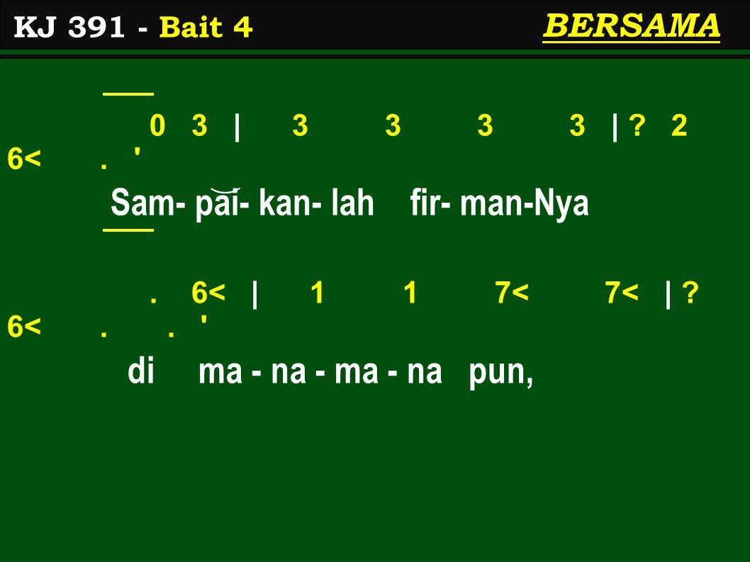 0 3 | 3 3 3 3 | . 2 6<. Sam- pai- kan- lah fir- man-Nya.