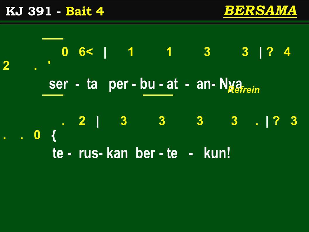 0 6< | 1 1 3 3 | . 4 2. ser - ta per - bu - at - an- Nya.
