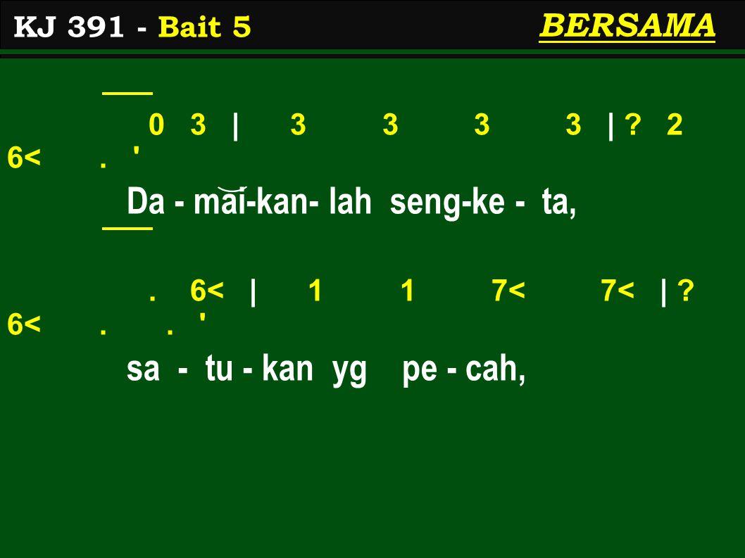 0 3 | 3 3 3 3 | . 2 6<. Da - mai-kan- lah seng-ke - ta,.