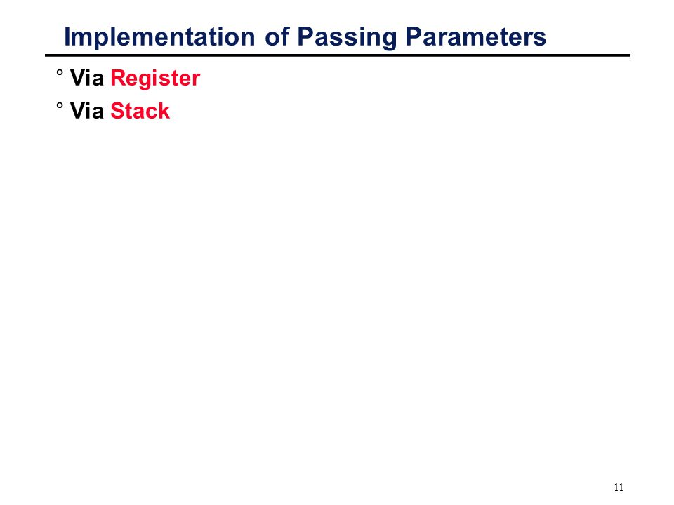 11 Implementation of Passing Parameters °Via Register °Via Stack