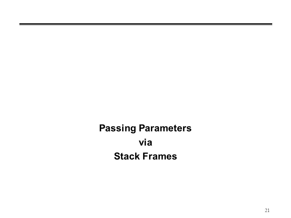 21 Passing Parameters via Stack Frames