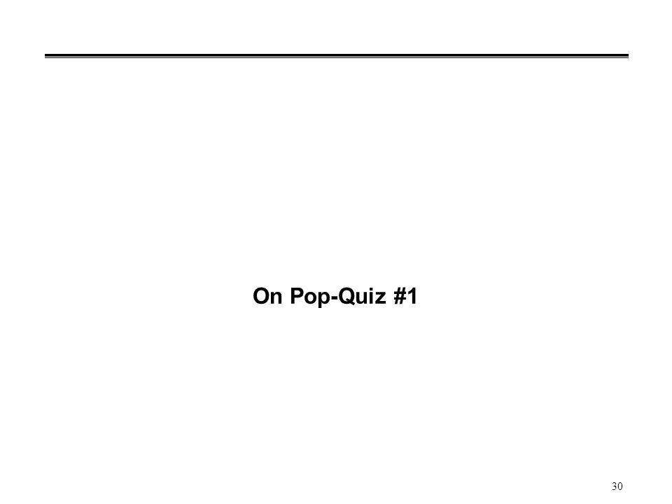 30 On Pop-Quiz #1