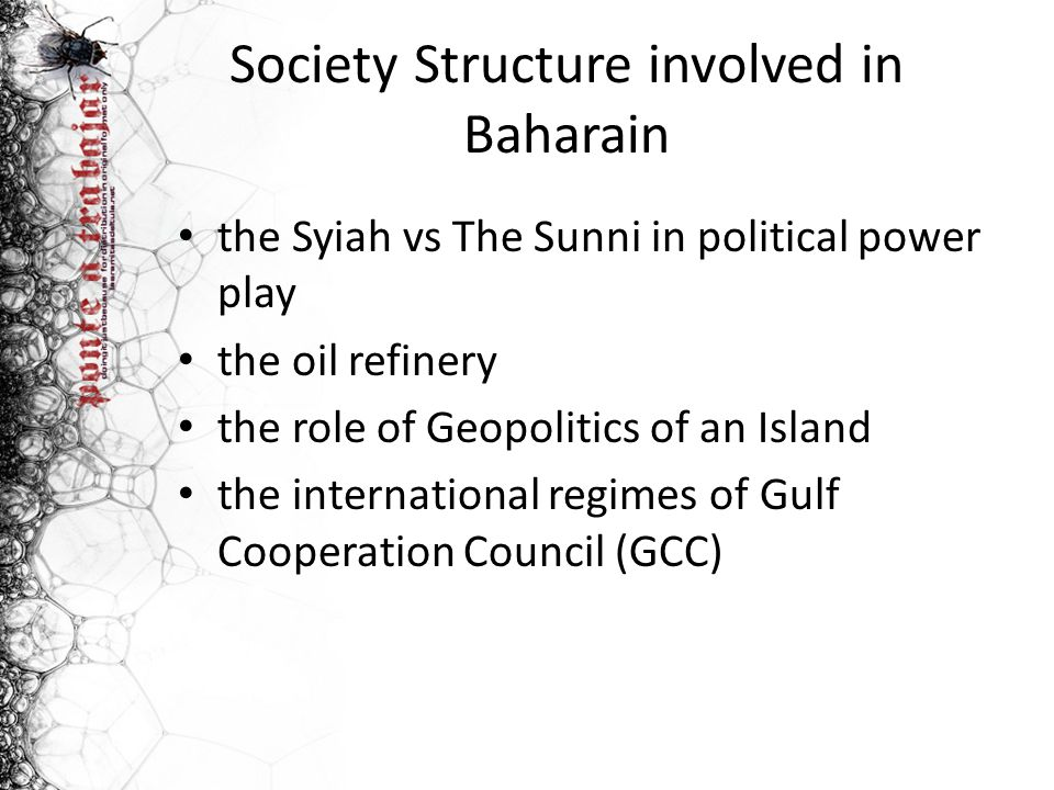 Society Structure involved in Baharain the Syiah vs The Sunni in political power play the oil refinery the role of Geopolitics of an Island the intern