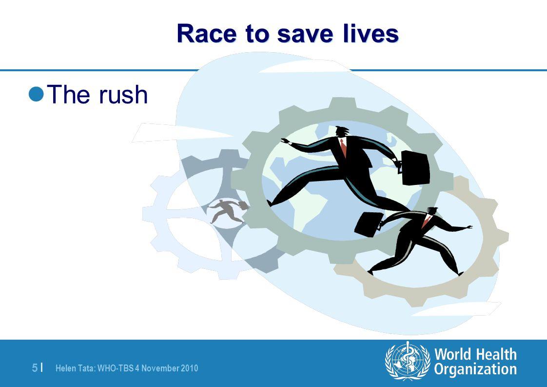Helen Tata: WHO-TBS 4 November 2010 5 |5 | Race to save lives The rush