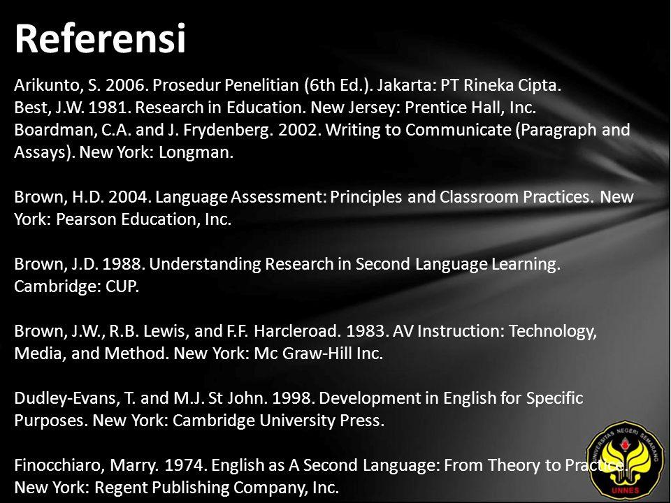 Referensi Arikunto, S. 2006. Prosedur Penelitian (6th Ed.). Jakarta: PT Rineka Cipta. Best, J.W. 1981. Research in Education. New Jersey: Prentice Hal