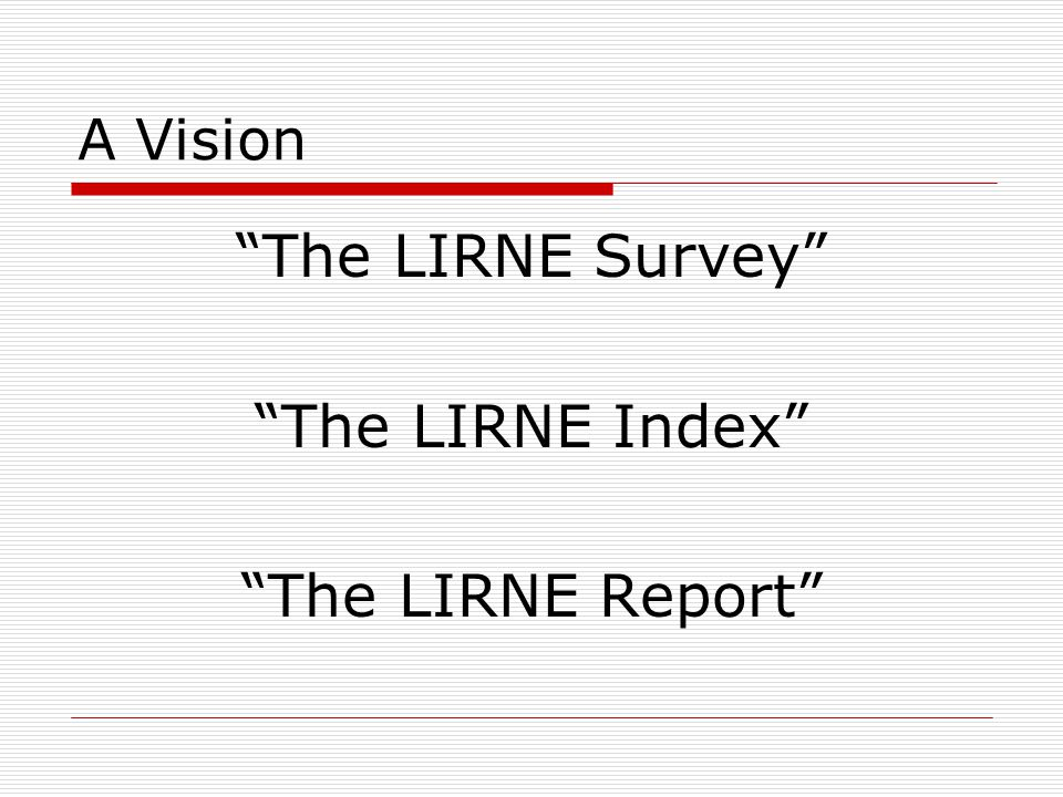 A Vision The LIRNE Survey The LIRNE Index The LIRNE Report