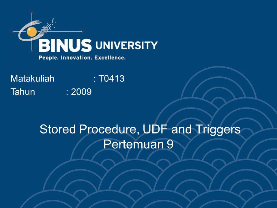 Stored Procedure, UDF and Triggers Pertemuan 9 Matakuliah: T0413 Tahun: 2009
