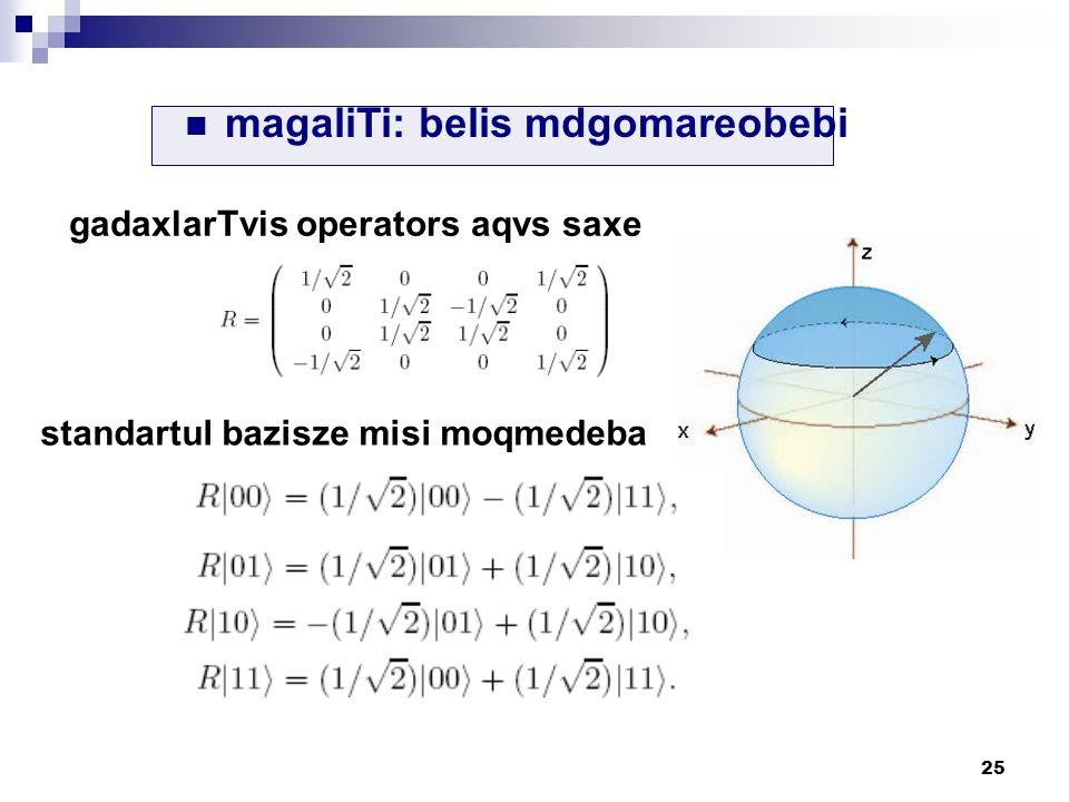 25 magaliTi: belis mdgomareobebi gadaxlarTvis operators aqvs saxe standartul bazisze misi moqmedeba
