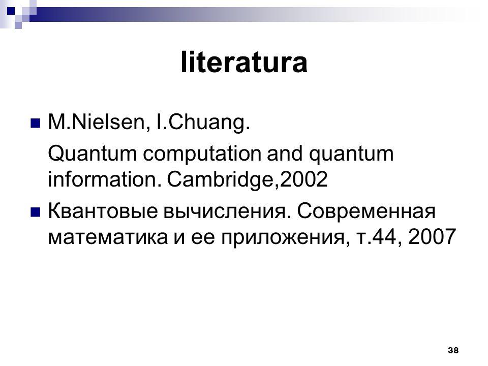 38 literatura M.Nielsen, I.Chuang. Quantum computation and quantum information.