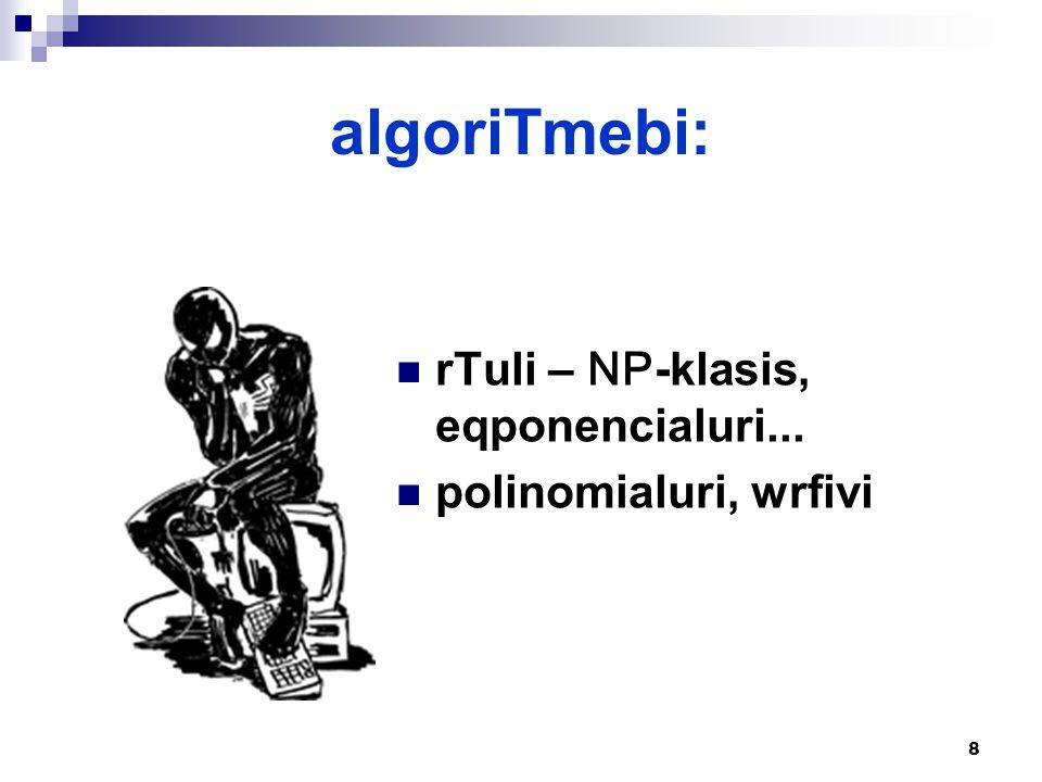 8 algoriTmebi: rTuli – NP -klasis, eqponencialuri... polinomialuri, wrfivi
