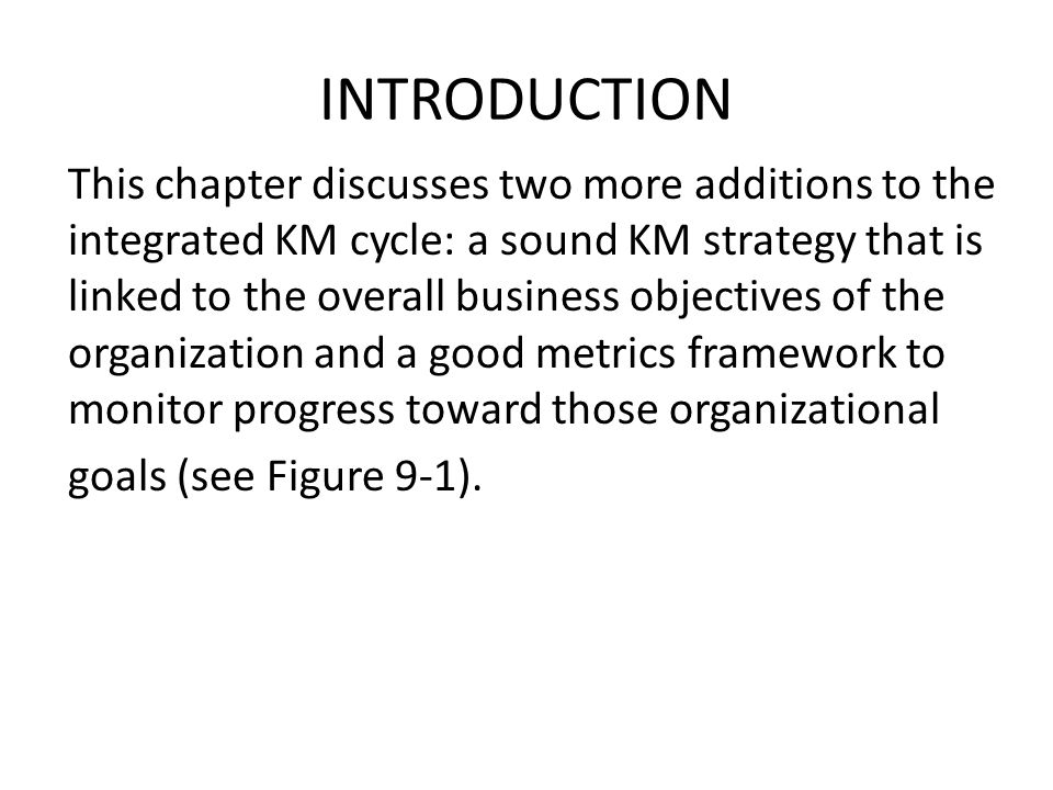 INTRODUCTION This chapter discusses two more additions to the integrated KM cycle: a sound KM strategy that is linked to the overall business objectiv