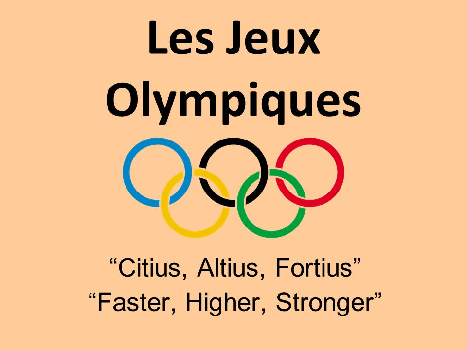 "Les Jeux Olympiques ""Citius, Altius, Fortius"" ""Faster, Higher, Stronger"""