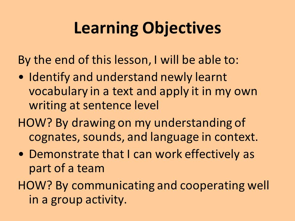 Learning Objectives By the end of this lesson, I will be able to: Identify and understand newly learnt vocabulary in a text and apply it in my own writing at sentence level HOW.