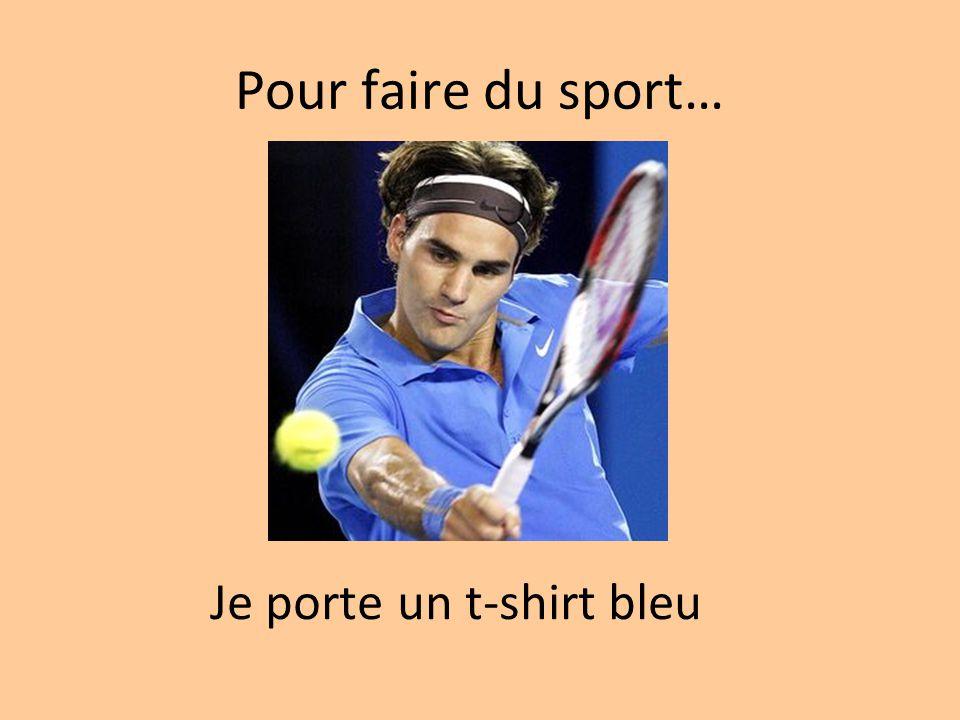 Pour faire du sport… Je porte un t-shirt bleu