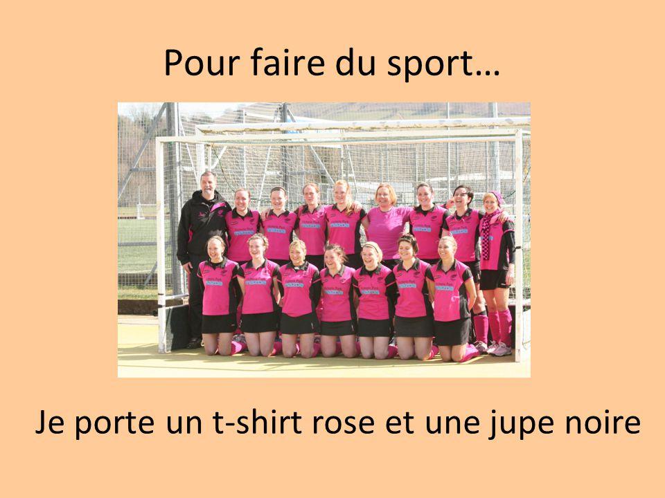Pour faire du sport… Je porte un t-shirt rose et une jupe noire