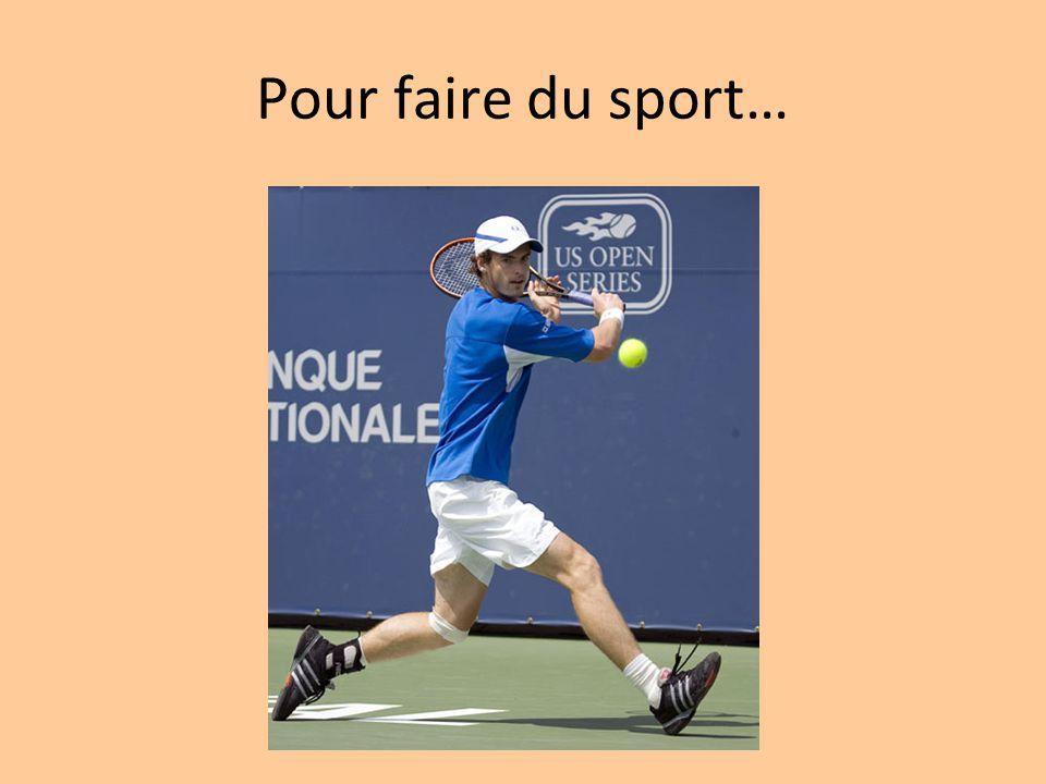 Pour faire du sport…