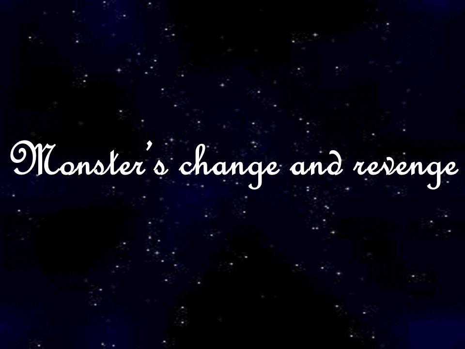 Monster's change and revenge