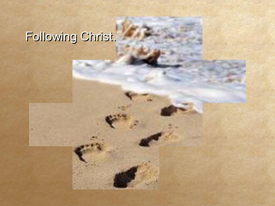 Following Christ… Following Christ…