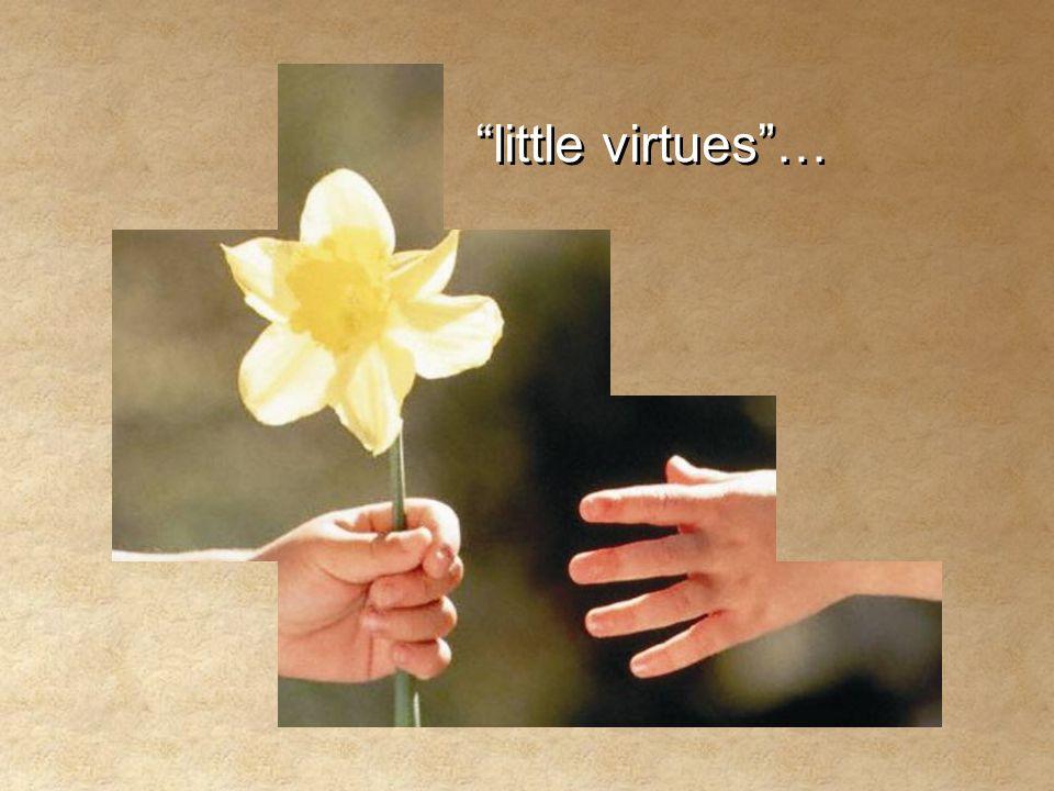 """little virtues""… ""little virtues""…"