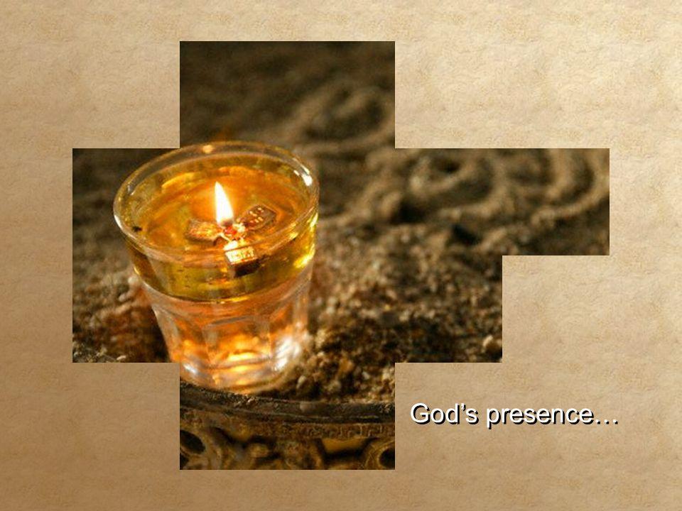 God's presence… God's presence…
